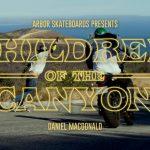 Arbor Skateboards - Daniel MacDonald - Children Of The Canyon