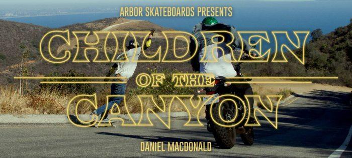 Arbor Skateboards :: Daniel MacDonald – Children Of The Canyon