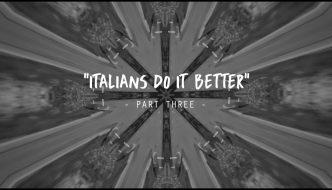 ITALIANS DO IT BETTER – Part Three – Knk 2016