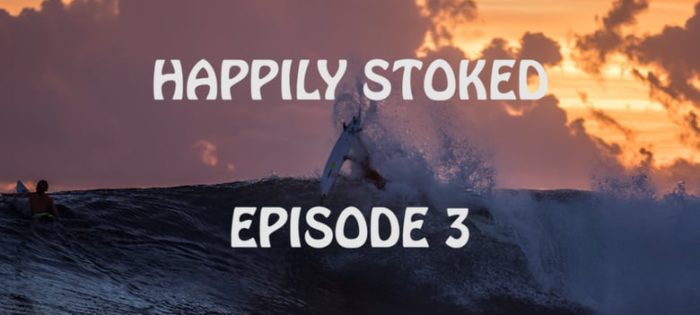 Happily Stoked – Episode 3 – Indonesia