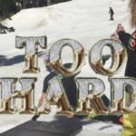 Too Hard at Woodward Tahoe