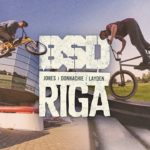 BSD BMX - Jones, Donnachie, Layden in Riga