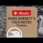 Mark Burnett Field Notes- Florida