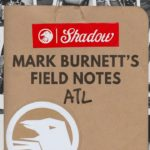 Mark Burnett's Field Notes : ATL, Georgia