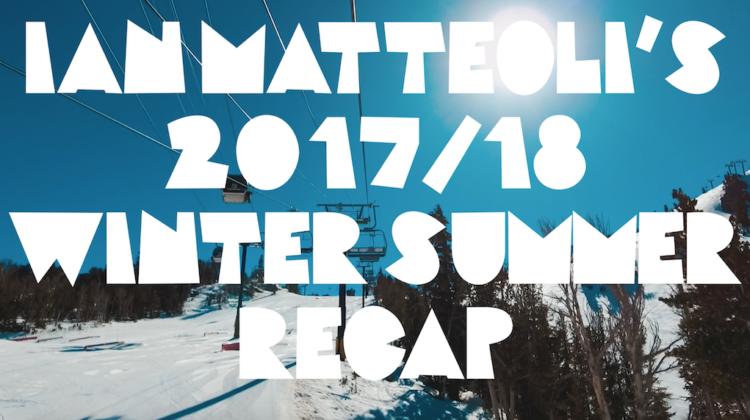 Ian Matteoli - 2017-18 Winter Summer Recap