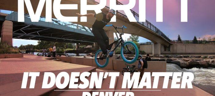 """MERRITT BMX : """"IT DOESN'T MATTER"""" Denver"""
